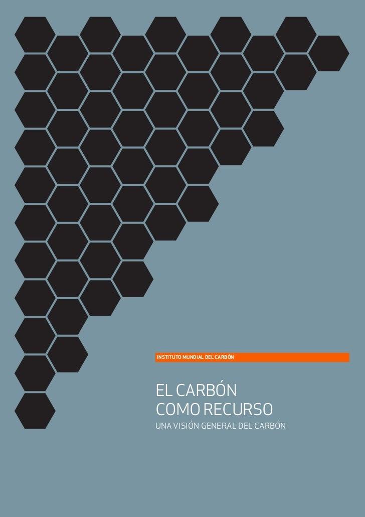 INSTITUTO MUNDIAL DEL CARBÓNEL CARBÓNCOMO RECURSOUNA VISIÓN GENERAL DEL CARBÓN