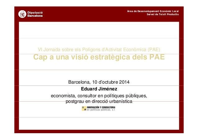 Àrea de Desenvolupament Econòmic Local  Servei de Teixit Productiu  VI Jornada sobre els Polígons d'Activitat Econòmica (P...
