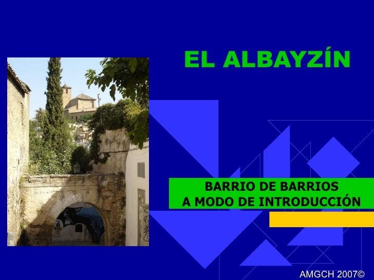 EL ALBAYZÍN BARRIO DE BARRIOS A MODO DE INTRODUCCIÓN AMGCH 2007 ©