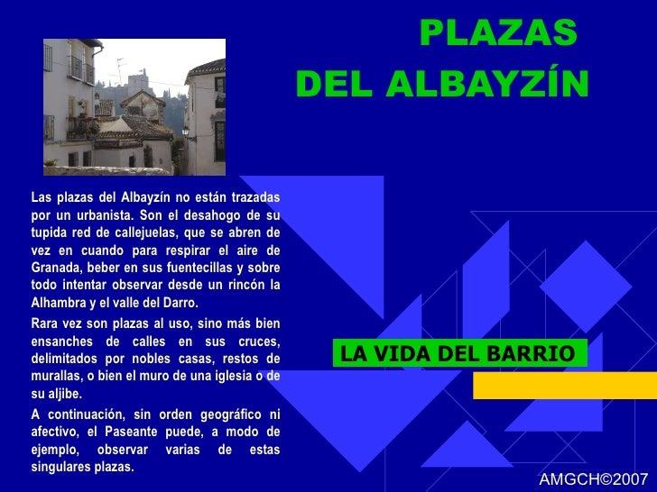 PLAZAS  DEL ALBAYZÍN LA VIDA DEL BARRIO Las plazas del Albayzín no están trazadas por un urbanista. Son el desahogo de su ...