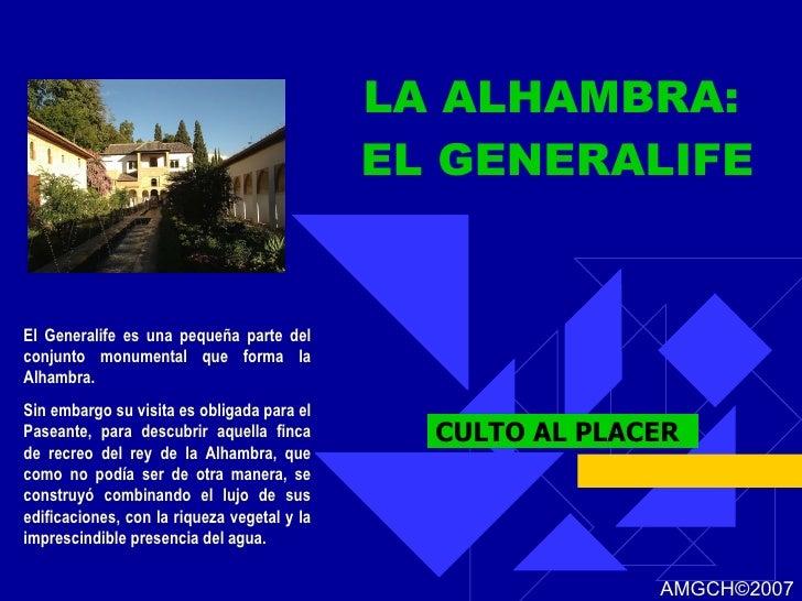 LA ALHAMBRA:  EL GENERALIFE CULTO AL PLACER El Generalife es una pequeña parte del conjunto monumental que forma la Alhamb...