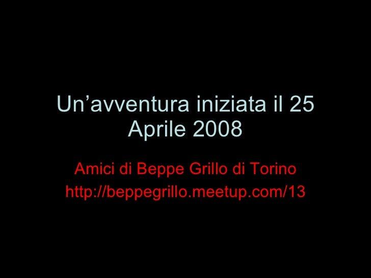 Un'avventura iniziata il 25 Aprile 2008 Amici di Beppe Grillo di Torino http://beppegrillo.meetup.com/13
