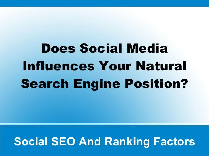 Social SEO And Ranking Factors Does Social Media Influences Your Natural Search Engine Position?