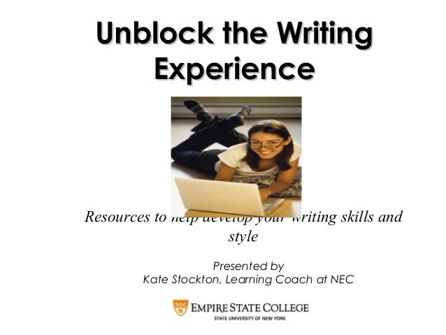 Resources to help develop your writing skills and style Unblock the WritingUnblock the Writing ExperienceExperience Presen...