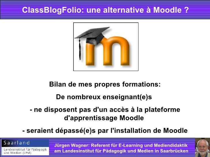 ClassBlogFolio: une alternative à Moodle ? Bilan de mes propres formations: De nombreux enseignant(e)s  - ne disposent pas...