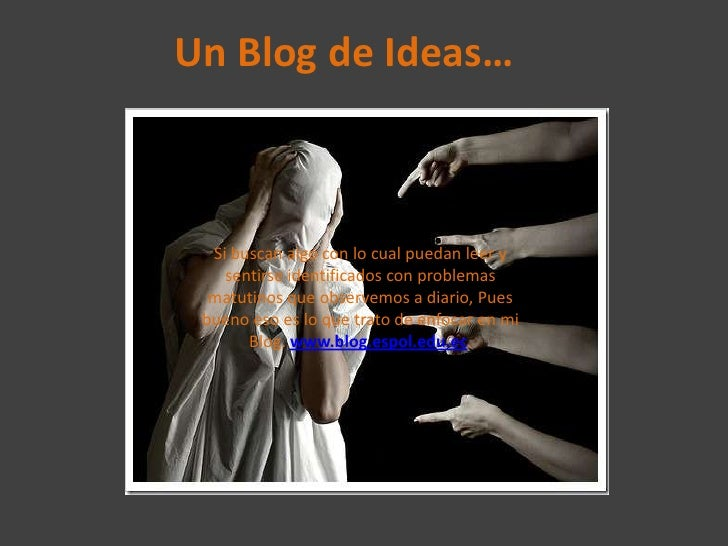 Un Blog de Ideas…<br />Si buscan algo con lo cual puedan leer y sentirse identificados con problemas matutinos que observe...