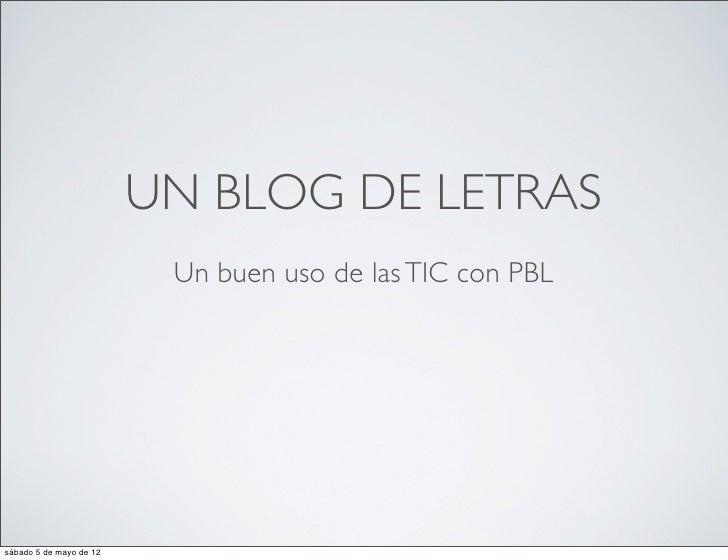 UN BLOG DE LETRAS                          Un buen uso de las TIC con PBLsábado 5 de mayo de 12