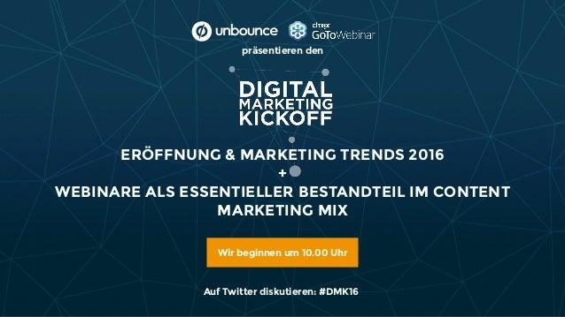 ERÖFFNUNG & MARKETING TRENDS 2016 + WEBINARE ALS ESSENTIELLER BESTANDTEIL IM CONTENT MARKETING MIX Wir beginnen um 10.00 ...