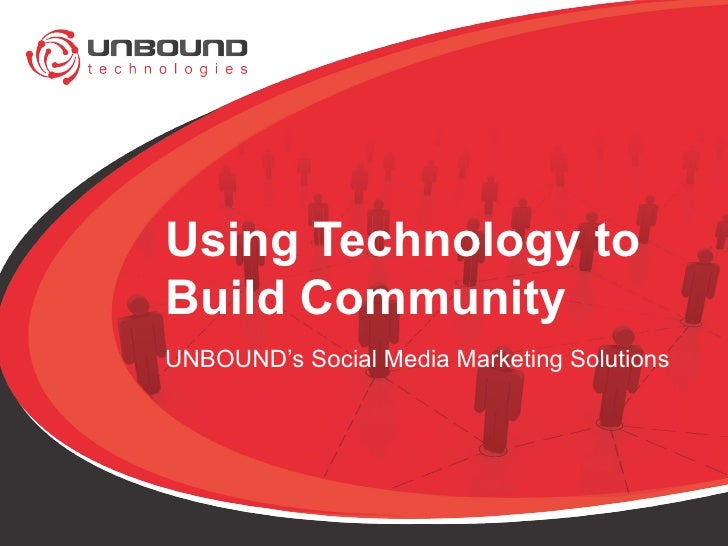 Using Technology to Build Community UNBOUND's Social Media Marketing Solutions