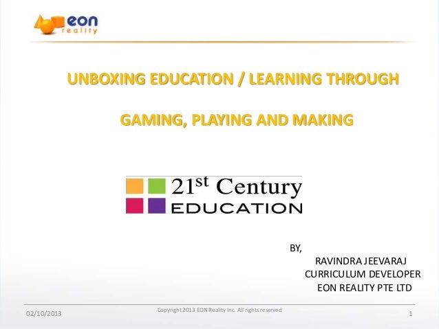 UNBOXING EDUCATION / LEARNING THROUGH  GAMING, PLAYING AND MAKING  BY, RAVINDRA JEEVARAJ CURRICULUM DEVELOPER EON REALITY ...