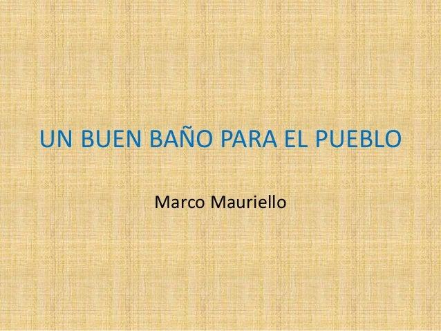 UN BUEN BAÑO PARA EL PUEBLO Marco Mauriello