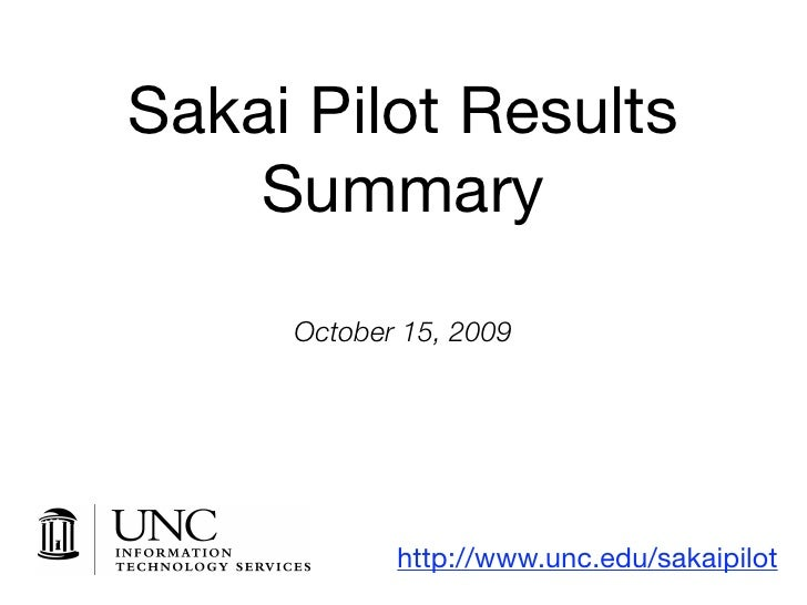 Sakai Pilot Results     Summary      October 15, 2009                 http://www.unc.edu/sakaipilot