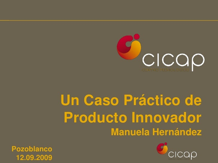 Un Caso Práctico de Producto Innovador<br />Manuela Hernández<br />Pozoblanco 12.09.2009<br />