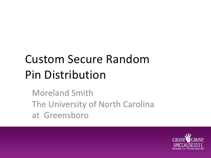 Custom Secure RandomPin Distribution Moreland Smith The University of North Carolina at Greensboro