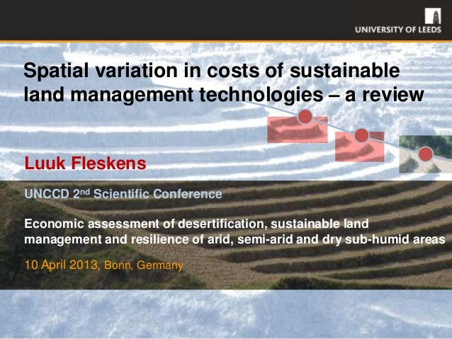 Spatial variation in costs of sustainableland management technologies – a reviewLuuk FleskensUNCCD 2nd Scientific Conferen...