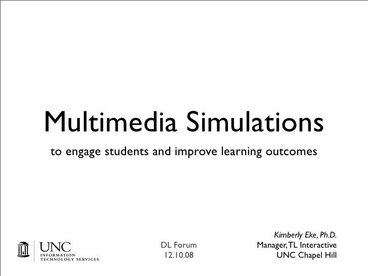 Multimedia Simulations to engage students and improve learning outcomes                                              Kimbe...