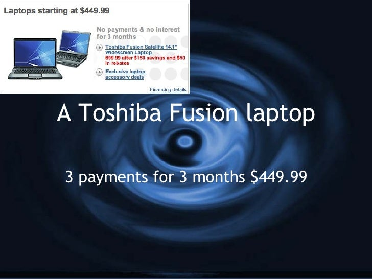 A Toshiba Fusion laptop 3 payments for 3 months $449.99