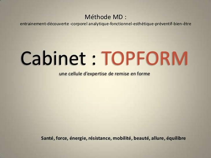 Méthode MD : entrainement-découverte -corporel analytique-fonctionnel-esthétique-préventif-bien-être<br />Cabinet : TOPFOR...