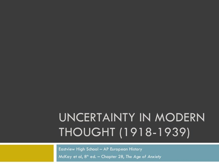 UNCERTAINTY IN MODERN THOUGHT (1918-1939) Eastview High School – AP European History McKay et al, 8 th  ed. – Chapter 28, ...