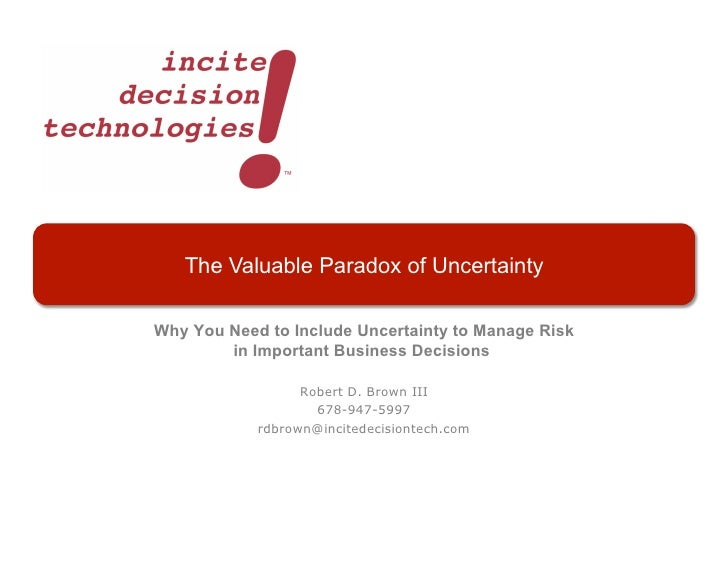 The Valuable Paradox of UncertaintyWhy You Need to Include Uncertainty to Manage Risk        in Important Business Decisio...