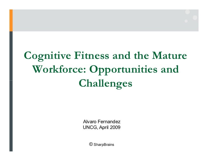 Cognitive Fitness and the Mature  Workforce: Opportunities and            Challenges              Alvaro Fernandez        ...