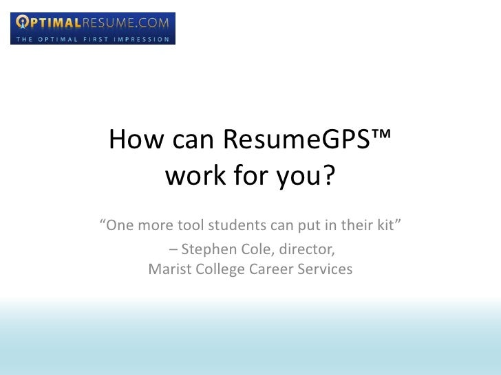 """How can ResumeGPS™ work for you?<br />""""One more tool students can put in their kit""""<br /> – Stephen Cole, director, Marist..."""