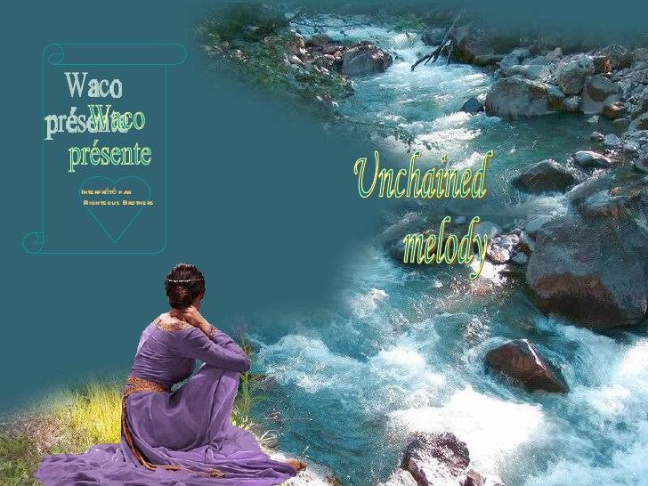 Waco présente Unchained melody Interprété par Righteous Brothers