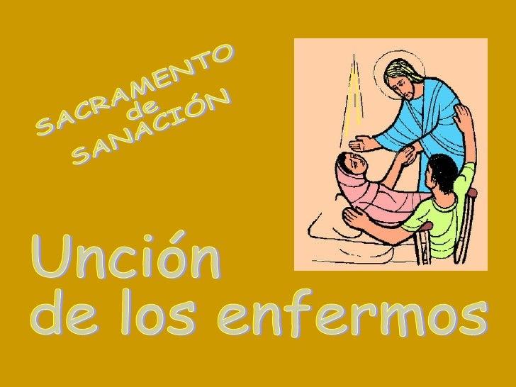 Unción de los enfermos SACRAMENTO de SANACIÓN