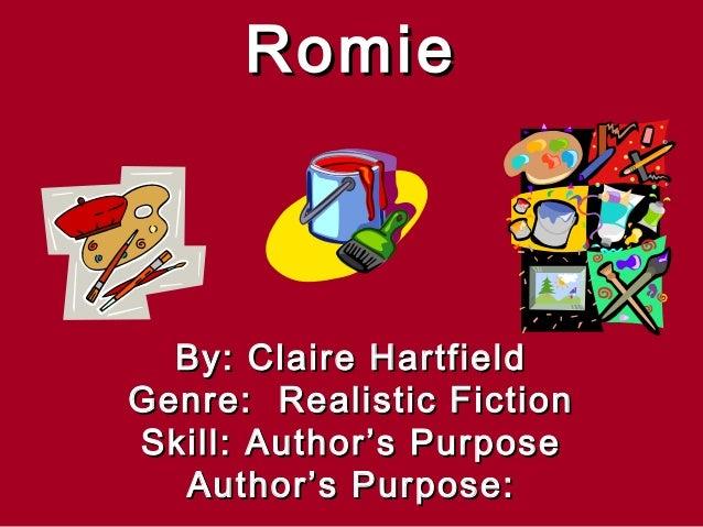 Romie  By: Claire HartfieldGenre: Realistic FictionSkill: Author's Purpose  Author's Purpose: