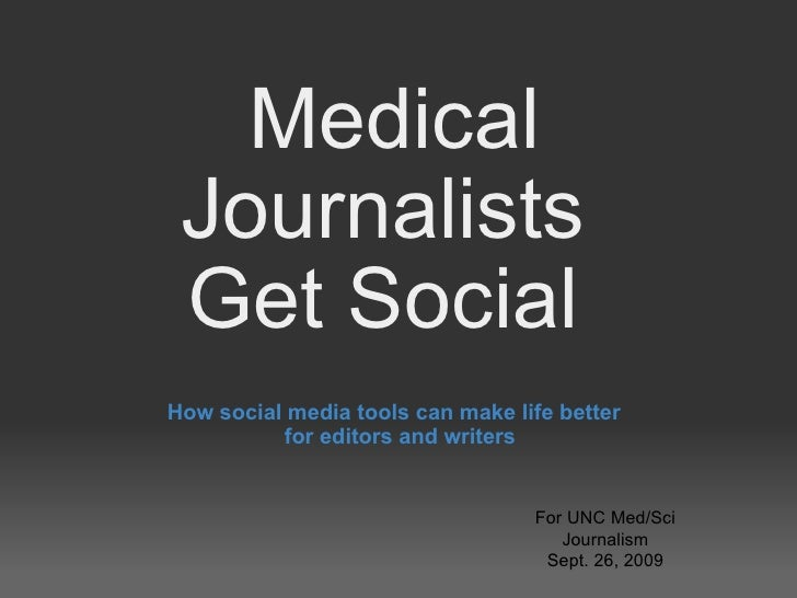 Medical Journalists  Get Social  How social media tools can make life better  for editors and writers For UNC Med/Sci Jour...