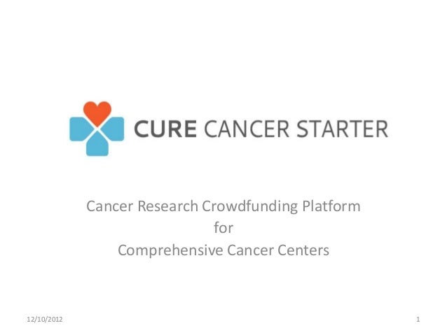 Cancer Research Crowdfunding Platform                               for                 Comprehensive Cancer Centers12/10/...