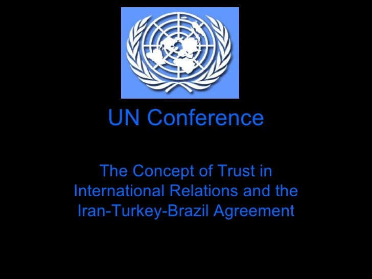 UN Conference The Concept of Trust in International Relations and the Iran-Turkey-Brazil Agreement