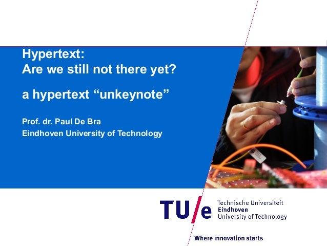 "Hypertext: Are we still not there yet? a hypertext ""unkeynote"" Prof. dr. Paul De Bra Eindhoven University of Technology"