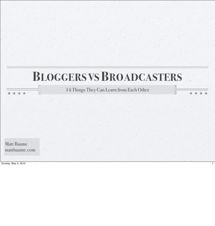 BLOGGERS VS BROADCASTERS                            14 Things They Can Learn from Each Other       Matt Baume   mattbaume....