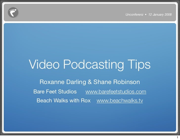 Unconferenz • 12 January 2008     Video Podcasting Tips   Roxanne Darling & Shane Robinson                     www.barefee...