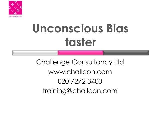 Unconscious BiastasterChallenge Consultancy Ltdwww.challcon.com020 7272 3400training@challcon.com