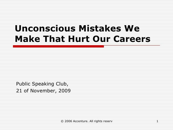 Unconscious Mistakes We Make That Hurt Our Careers Public Speaking Club,  21 of November, 2009