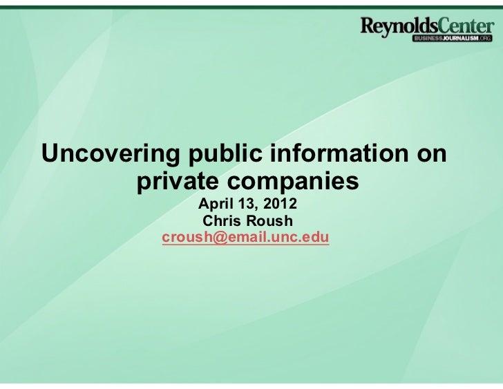 Uncovering public information on      private companies             April 13, 2012              Chris Roush         croush...