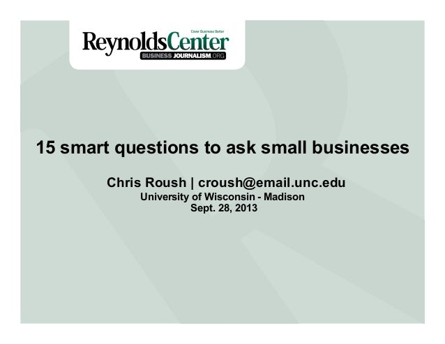 Title Slide15 smart questions to ask small businesses Chris Roush | croush@email.unc.edu University of Wisconsin - Madison...
