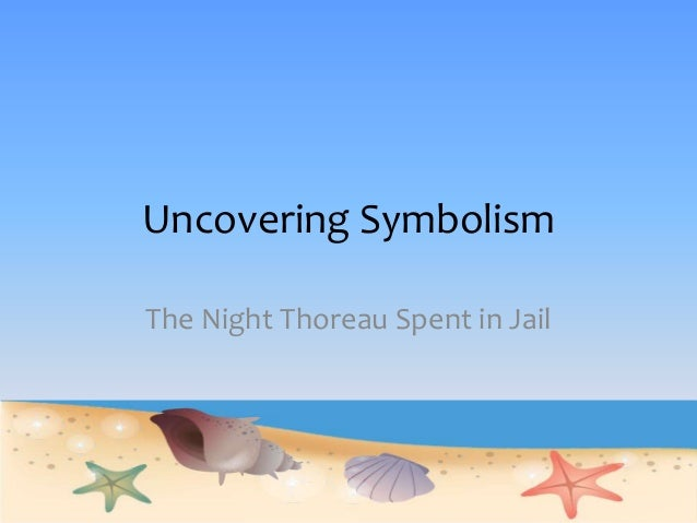 Uncovering Symbolism The Night Thoreau Spent in Jail