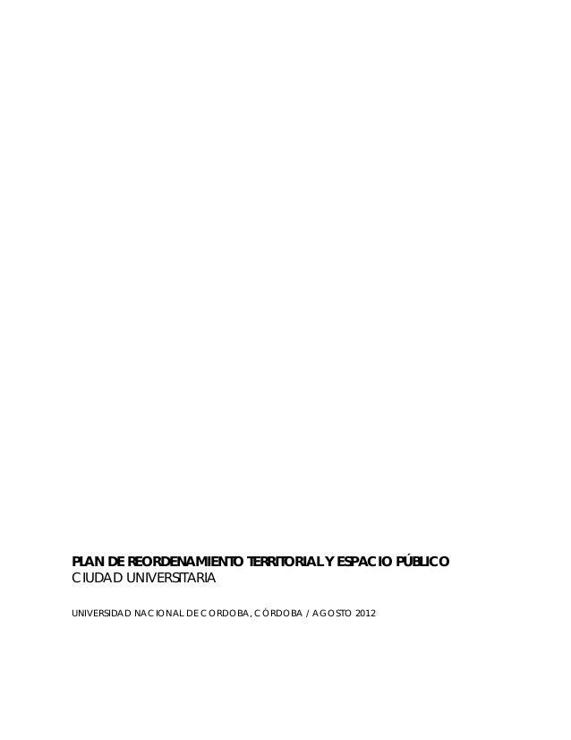 PLAN DE REORDENAMIENTO TERRITORIAL Y ESPACIO PÚBLICO CIUDAD UNIVERSITARIA UNIVERSIDAD NACIONAL DE CORDOBA, CÓRDOBA / AGOST...
