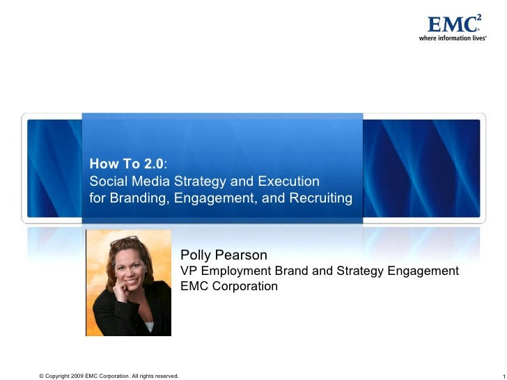 Polly Pearson VP Employment Brand and Strategy Engagement EMC Corporation How To 2.0 : Social Media Strategy and Execution...