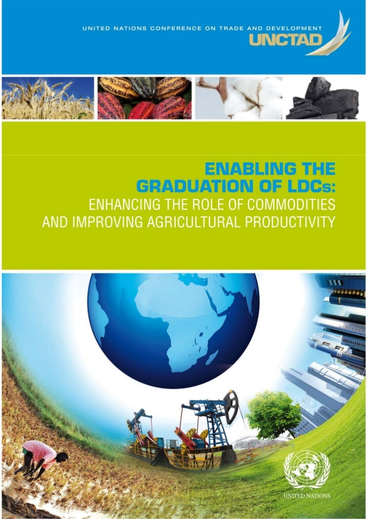UNITED NATIONS CONFERENCE ON TRADE AND DEVELOPMENT       Enabling the Graduation of LDCs:Enhancing the Role of Commodities...