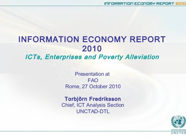 INFORMATION ECONOMY REPORT 2010 ICTs, Enterprises and Poverty Alleviation Presentation at FAO Rome, 27 October 2010 Torbjö...