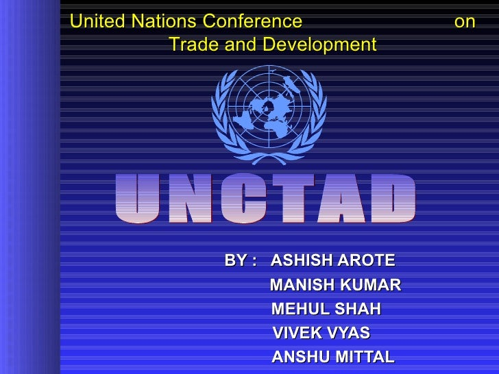 United Nations Conference           on           Trade and Development                BY : ASHISH AROTE                   ...