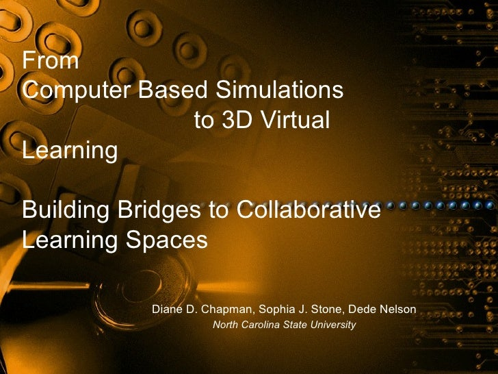 FromComputer Based Simulations             to 3D VirtualLearningBuilding Bridges to CollaborativeLearning Spaces          ...