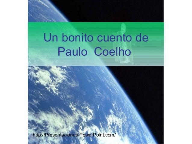 Un bonito cuento de Paulo Coelho  http://Presentaciones-PowerPoint.com/