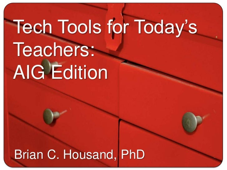 Tech Tools for Today's Teachers:<br />AIG Edition<br />Brian C. Housand, PhD<br />