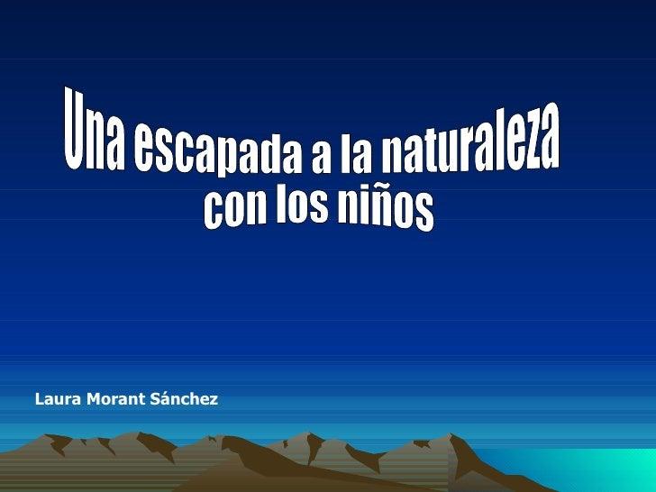 Una escapada a la naturaleza con los niños Laura Morant Sánchez
