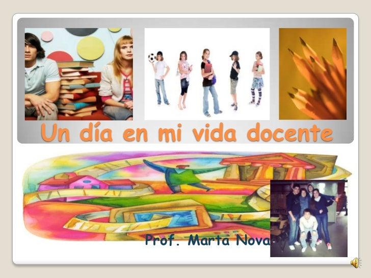 Un día en mi vida docente        Prof. Marta Novaro